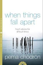 When Things Fall Apart: Heart Advice For Difficult Times [Thorsons Classics edition] af Pema Chodron