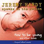 &quote;How to be Young&quote; and Other Shows (Jeremy Hardy Speaks to the Nation)