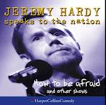 &quote;How to be Afraid&quote; and Other Shows (Jeremy Hardy Speaks to the Nation)