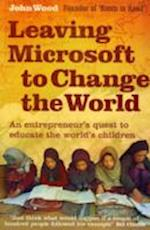 Leaving Microsoft to Change the World af John Wood