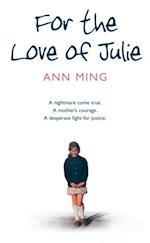 For the Love of Julie: A nightmare come true. A mother's courage. A desperate fight for justice.