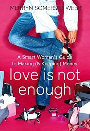 Love Is Not Enough af Merryn Somerset Webb