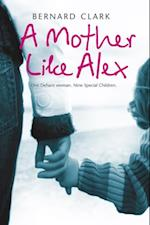 Mother Like Alex: One defiant woman. Nine special children. The fight to bring her family together.