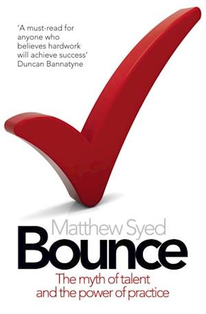 Bounce: The Myth of Talent and the Power of Practice af Matthew Syed