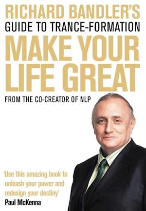 Richard Bandler's Guide to Trance-formation: Make Your Life Great af Richard Bandler