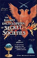 Element Encyclopedia of Secret Societies: The Ultimate A-Z of Ancient Mysteries, Lost Civilizations and Forgotten Wisdom