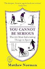 You Cannot Be Serious!: The 101 Most Frustrating Things in Sport af Matthew Norman