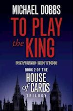To Play the King (House of Cards Trilogy, nr. 2)
