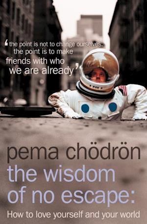 Wisdom of No Escape: And The Path of Loving-Kindness af Pema Chodron