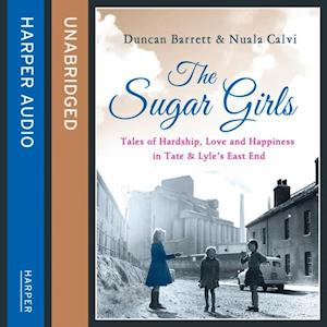 Sugar Girls: Tales of Hardship, Love and Happiness in Tate & Lyleas East End