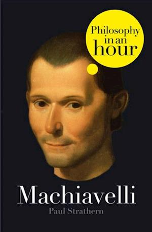 Machiavelli: Philosophy in an Hour af Paul Strathern