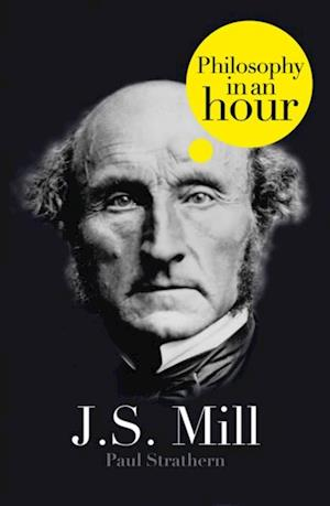 J.S. Mill: Philosophy in an Hour af Paul Strathern