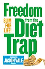 Freedom from the Diet Trap: Slim for Life af Jason Vale