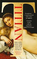 Titian: His Life and the Golden Age of Venice
