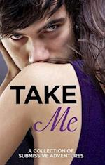 Take Me: A Collection of Submissive Adventures af Various