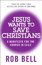 Jesus Wants to Save Christians af Rob Bell