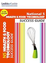National 5 Health and Food Technology Success Guide (Success Guide)
