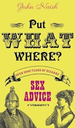Put What Where?: Over 2,000 Years of Bizarre Sex Advice af John Naish