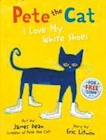 Pete the Cat I Love My White Shoes (Pete the Cat)