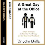 Great Day at the Office: Simple Strategies to Maximize Your Energy and Get More Done More Easily