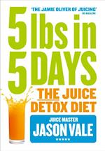 5LBs in 5 Days: The Juice Detox Diet af Jason Vale