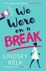 We Were on a Break af Lindsey Kelk