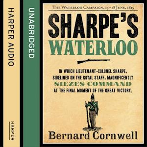 Sharpeas Waterloo: The Waterloo Campaign, 15a June, 1815 (The Sharpe Series, Book 20)