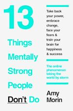 13 Things Mentally Strong People Don't Do af Amy Morin