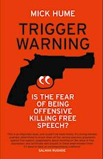 Trigger Warning: Is the Fear of Being Offensive Killing Free Speech? af Mick Hume
