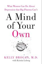 Mind of Your Own: The Truth About Depression and How Women Can Heal Their Bodies to Reclaim Their Lives