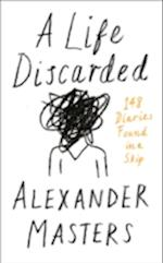 A Life Discarded: 148 Diaries Found in a Skip af Alexander Masters