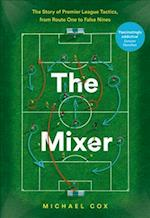 The Mixer: The Story of Premier League Tactics, from Route One to False Nines af Michael Cox