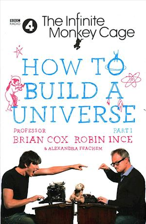 Bog hardback The Infinite Monkey Cage - How to Build a Universe af Brian Cox