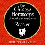 Your Chinese Horoscope for Each and Every Year - Rooster