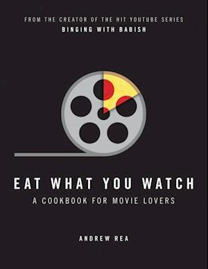 Eat What You Watch: A Cookbook for Movie Lovers af Andrew Rea