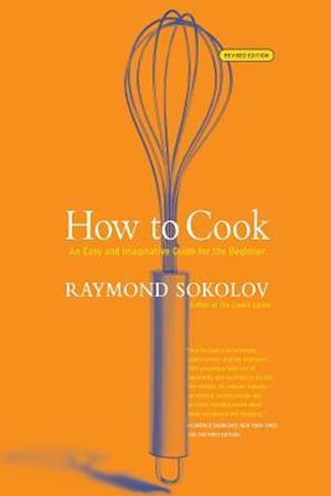 How to Cook Revised Edition: An Easy and Imaginative Guide for the Beginner