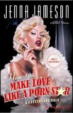 How to Make Love Like a Porn Star af Jenna Jameson, Neil Strauss