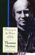 Dancing in the Water of Life (The journals of Thomas Merton, nr. 5)