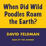 WHEN DID WILD POODLES ROAM THE EART (Imponderables Series)
