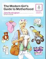 The Modern Girl's Guide to Motherhood (Modern Girls Guides)