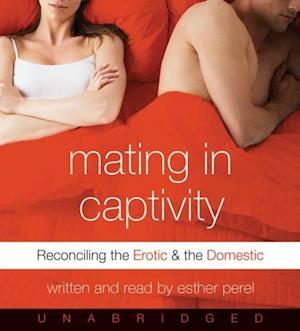 Mating in Captivity af Esther Perel