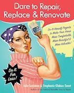 Dare to Repair, Replace & Renovate (Dare to Repair)