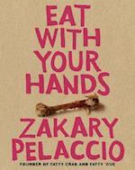 Eat with Your Hands af Zak Pelaccio, Zakary Pelaccio