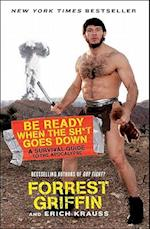 Be Ready When the Sh*t Goes Down af Forrest Griffin, Jason Lee, Erich Krauss