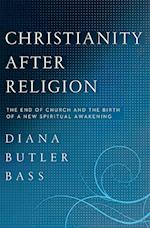 Christianity After Religion: The End of Church and the Birth of a New Spiritual Awakening af Diana Butler Bass