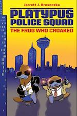 Platypus Police Squad: The Frog Who Croaked (Platypus Police Squad)