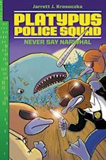 Never Say Narwhal (Platypus Police Squad)