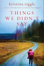 Things We Didn't Say af Kristina Riggle