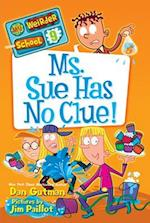 Ms. Sue Has No Clue! (My Weirder School)