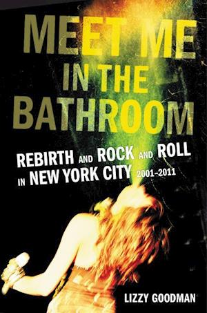 Bog, hardback Meet Me in the Bathroom af Lizzy Goodman